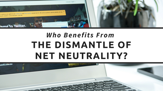 Who benefits from the dismantle of net neutrality